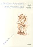 Estelle Galbois et Sylvie Rougier-Blanc - La pauvreté en Grèce ancienne - Formes, représentations, enjeux.