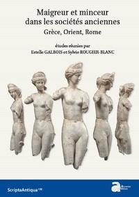 Estelle Galbois et Sylvie Rougier-Blanc - Maigreur et minceur dans les sociétés anciennes - Grèce, Orient, Rome.