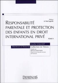 Responsabilité parentale et protection des enfants en droit international privé - Estelle Gallant |