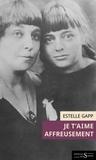 Estelle Gapp et Marina Tsvetaeva - Je t'aime affreusement - Lettre fictive d'Ariadna Efron à sa mère, Marina Tsvetaeva Suivi de Lettres inédites de Marina Tsvetaeva et Le fil d'Ariane.