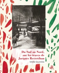 Estelle Goutorbe - Du sud au nord, sur les traces de Jacques Reverchon.