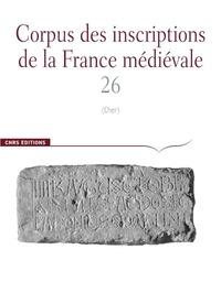 Estelle Ingrand-Varenne et Cécile Treffort - Corpus des inscriptions de la France médiévale - Volume 26, Cher.