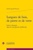 Estelle Ingrand-Varenne - Langues de bois, de pierre et de verre - Latin et français dans les inscriptions médiévales.