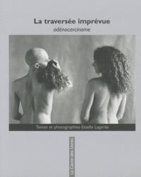 Estelle Lagarde - La traversée imprévue - Adénocarcinome.