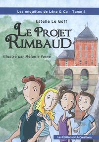 Estelle Le Goff - Les enquêtes de Léna & Co Tome 5 : Le projet Rimbaud.