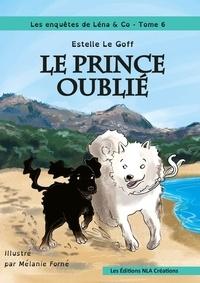 Estelle Le Goff - Les enquêtes de Léna & Co Tome 6 : Le prince oublié.