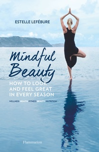 Estelle Lefébure - Mindful beauty : how to look and feel great in every season.