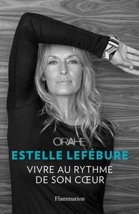 Estelle Lefébure - Orahe, vivre au rythme de son coeur.