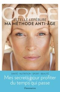 Estelle Lefébure - Orahe - Ma méthode anti-âge.