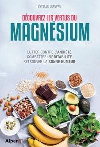 Découvrez les vertus du magnesium - Lutter contre lanxiété, combattre lirritabilité, retrouver la bonne humeur.pdf