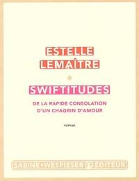 Estelle Lemaître - Swiftitudes - De la rapide consolation d'un chagrin d'amour.