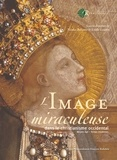 Estelle Leutrat et Nicolas Balzamo - L'image miraculeuse - Dans le Christianisme occidental (XIVe-XVIIe siècles).