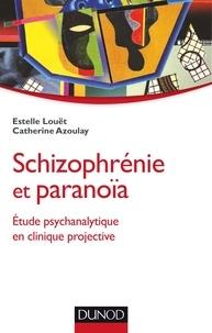 Estelle Louët et Catherine Azoulay - Schizophrénie et paranoïa - Etude psychanalytique en clinique projective.