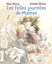 Estelle Meens et Elise Raucy - Les folles journées de Maman.