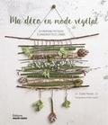 Estelle Meunier - Ma déco en mode végétal - 20 créations poétiques à conserver toute l'année.