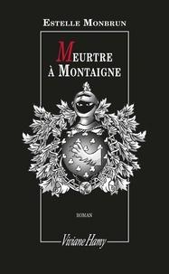Estelle Monbrun - Meurtre à Montaigne.