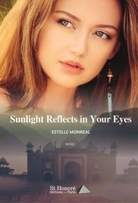 Estelle Monréal - Sunlight Reflects in Your Eyes.