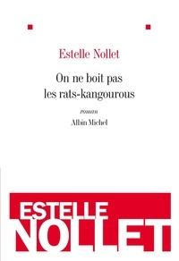 Estelle Nollet - On ne boit pas les rats-kangourous.