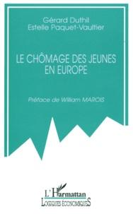 Estelle Paquet-Vaultier et Gérard Duthil - Le chômage des jeunes en Europe.