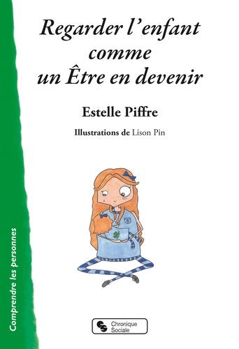 Estelle Piffre - Regarder l'enfant comme un Etre en devenir.