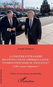 Estelle Poidevin - La politique étrangère des Etats-Unis en Amérique Latine : interventionnisme ou influence ? - L'OEA comme régulateur ?.