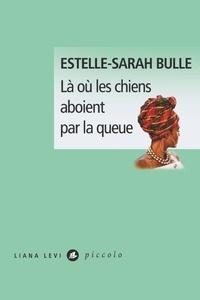 Estelle-Sarah Bulle - Là où les chiens aboient par la queue.