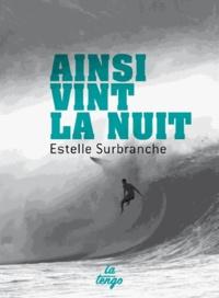Estelle Surbranche - Ainsi vint la nuit.