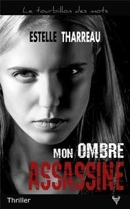 Estelle Tharreau - Mon ombre assassine.