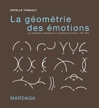 Estelle Thibault - La géométrie des émotions - Les esthétiques scientifiques de l'architecture en France, 1860-1950.