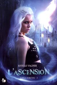 Estelle Vagner - Kayla Marchal Tome 2 : L'ascension.