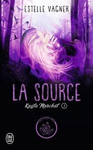Estelle Vagner - Kayla Marchal Tome 3 : La source.
