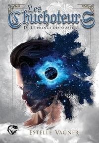 Estelle Vagner - Les chuchoteurs, tome 1 : le prince des oubliés.