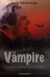 Estelle Valls de Gomis - Le vampire au fil des siècles - Enquête autour d'un mythe.