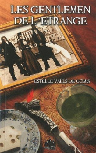 Estelle Valls de Gomis - Les gentlemen de l'étrange.