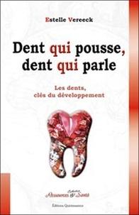 Estelle Vereeck - Dent qui pousse, dent qui parle. - Les dents, clés du développement, de l'enfant à l'adulte, les dents révèlent les bases de la personnalité.