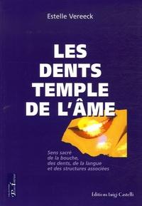 Estelle Vereeck - Les dents temples de l'âme - Sens sacré de la bouche, des dents, de la langue et des structures associées.