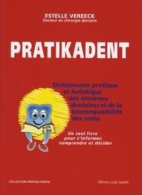 Estelle Vereeck - Pratikadent - Le dictionnaire pratique, holistique et psychosomatique des atteintes dentaires, de leurs soins et des biocompatibilités.
