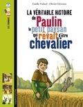 Estelle Vidar et Olivier Desvaux - La véritable histoire de Paulin, le petit paysan qui rêvait d'être chevalier.