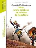 Estelle Vidard et Grégory Blot - La véritable histoire de Jules, jeune tambour dans l'armée de Napoléon.