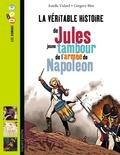 Estelle Vidard et Gregory Blot - La véritable histoire de Jules, jeune tambour de l'armée de Napoléon.