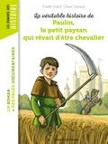 Estelle Vidard et Olivier Desvaux - La véritable histoire de Paulin, le petit paysan qui rêvait d'être chevalier.