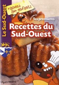 Estelle Vidard et Nathalie Lescaille - Tes premières recettes du Sud-Ouest - Volume 1.