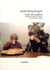 Estelle Zhong Mengual - L'art en commun - Réinventer les formes du collectif en contexte démocratique.