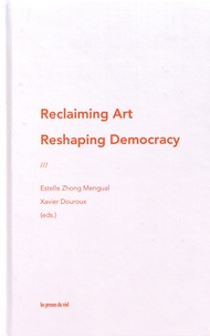 Estelle Zhong Mengual et Xavier Douroux - Reclaiming Art / Reshaping Democracy - The New Patrons & Participatory Art.