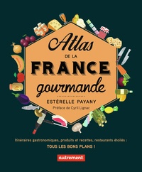 Estérelle Payany - Atlas de la France gourmande.