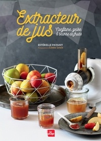 Estérelle Payany - Extracteur de jus - Confiture, gelée & beurre de fruits.