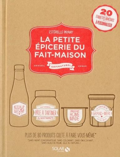 La petite épicerie du fait-maison - Estérelle Payany - Format ePub - 9782263063565 - 13,99 €