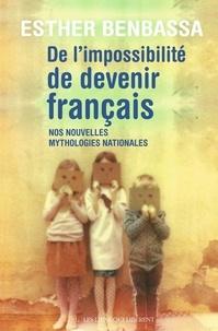 Esther Benbassa - De l'impossibilité de devenir français - Nos nouvelles mythologies nationales.