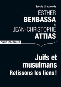 Esther Benbassa et Jean-Christophe Attias - Juifs et musulmans - Retissons les liens !.