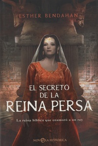 Esther Bendahan - El secreto de la Reina Persa.
